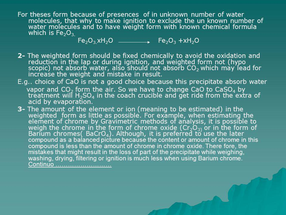 For theses form because of presences of in unknown number of water molecules, that why to make ignition to exclude the un known number of water molecules and to have weight form with known chemical formula which is Fe2O3.