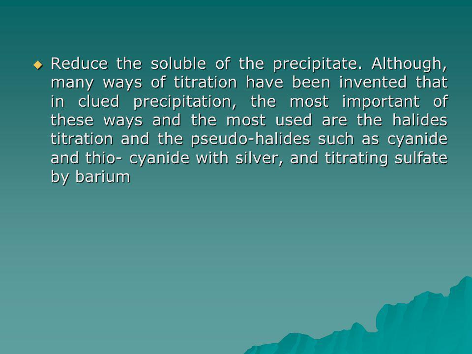 Reduce the soluble of the precipitate