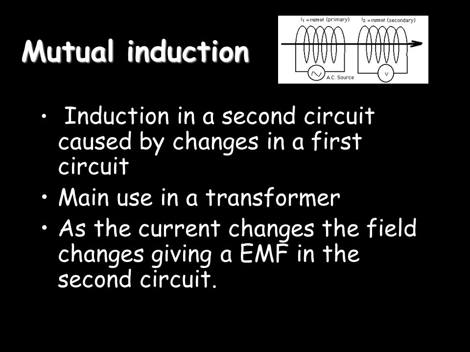Mutual induction Main use in a transformer