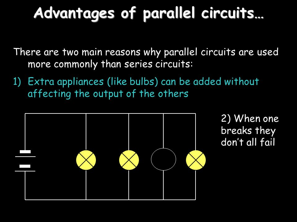Advantages of parallel circuits…