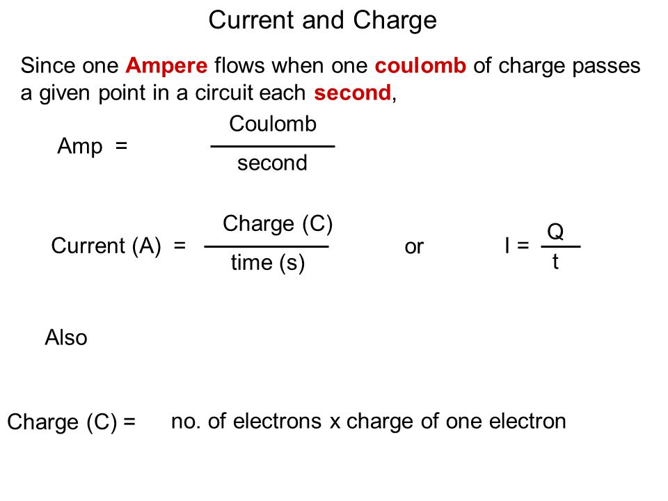 Current and Charge Since one Ampere flows when one coulomb of charge passes a given point in a circuit each second,