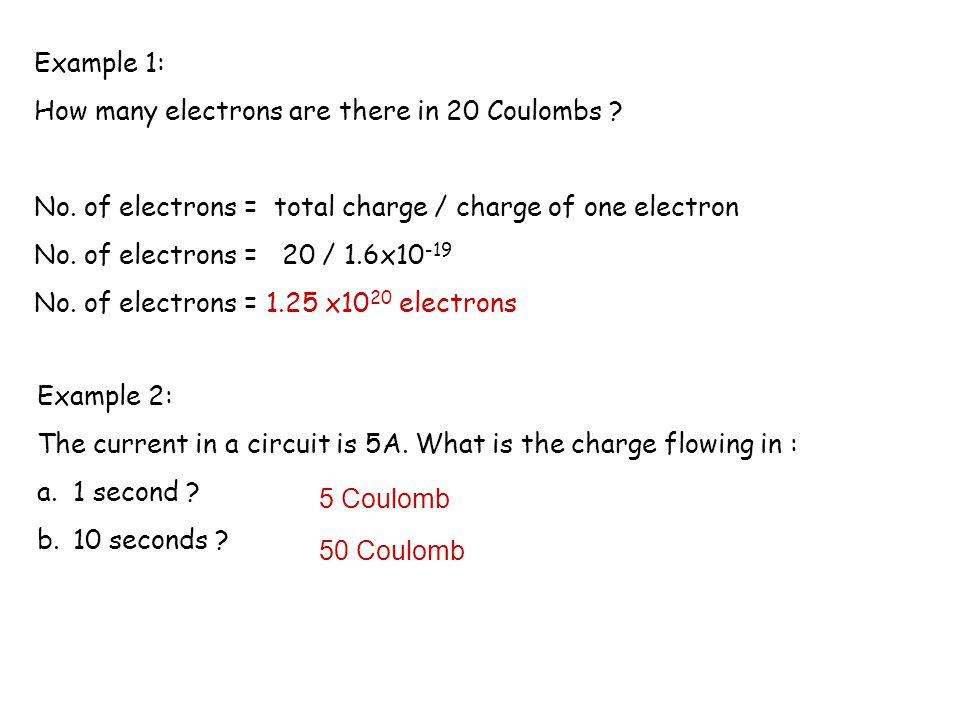 Example 1: How many electrons are there in 20 Coulombs No. of electrons = total charge / charge of one electron.