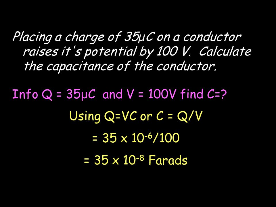 Placing a charge of 35μC on a conductor raises it s potential by 100 V
