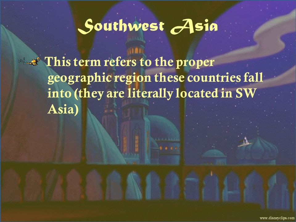 Southwest Asia This term refers to the proper geographic region these countries fall into (they are literally located in SW Asia)