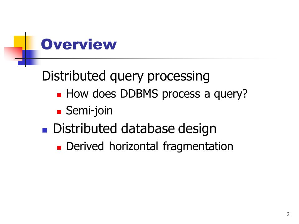 Overview Distributed query processing Distributed database design