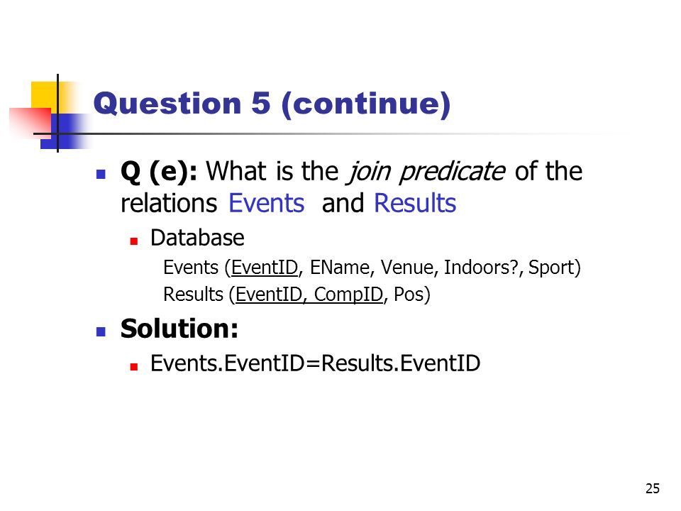Question 5 (continue) Q (e): What is the join predicate of the relations Events and Results. Database.