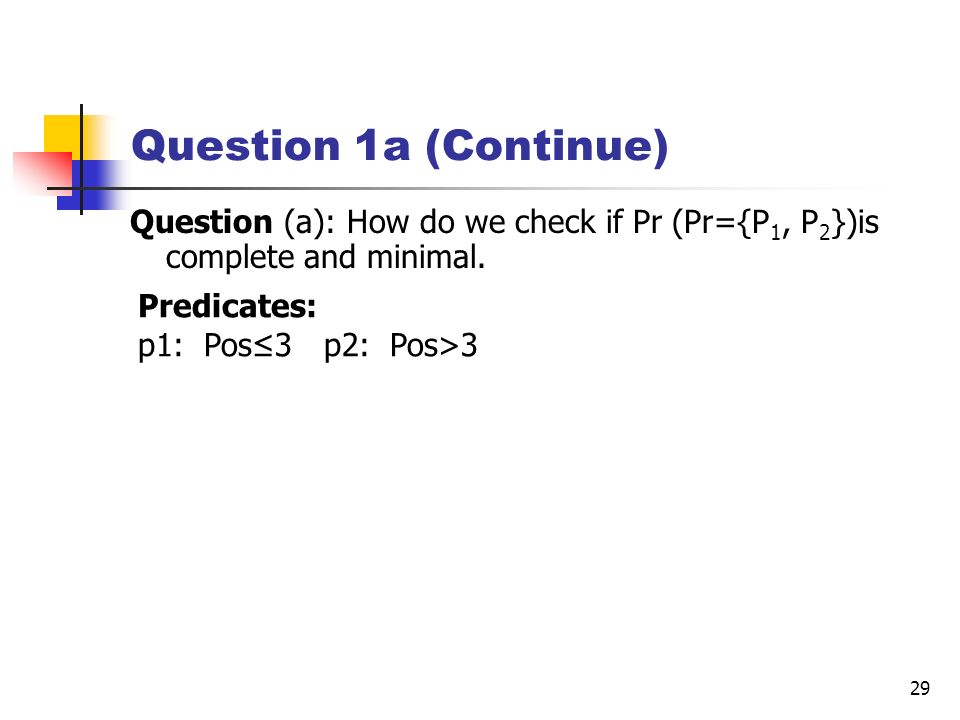 Question 1a (Continue) Question (a): How do we check if Pr (Pr={P1, P2})is complete and minimal. Predicates: