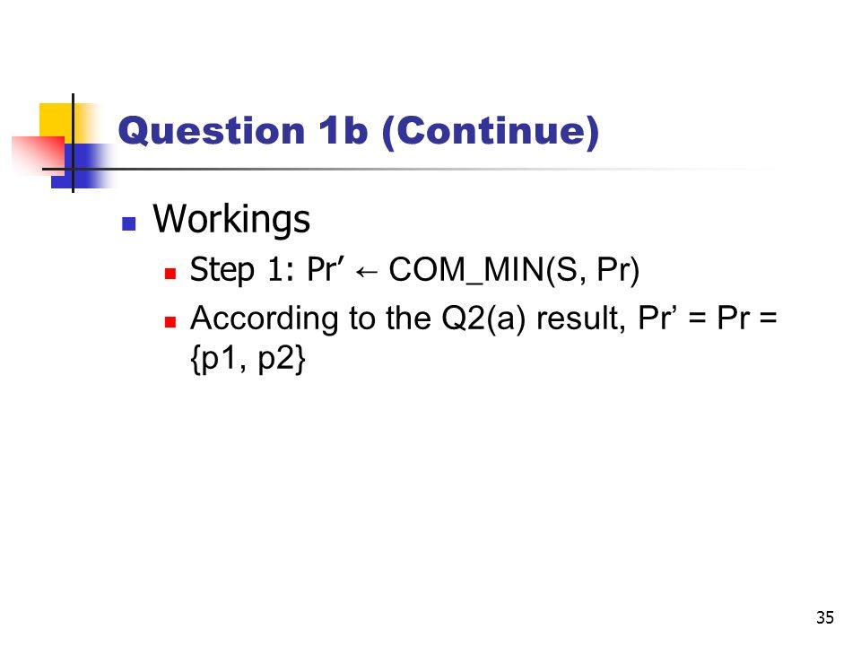 Question 1b (Continue) Workings Step 1: Pr' ← COM_MIN(S, Pr)