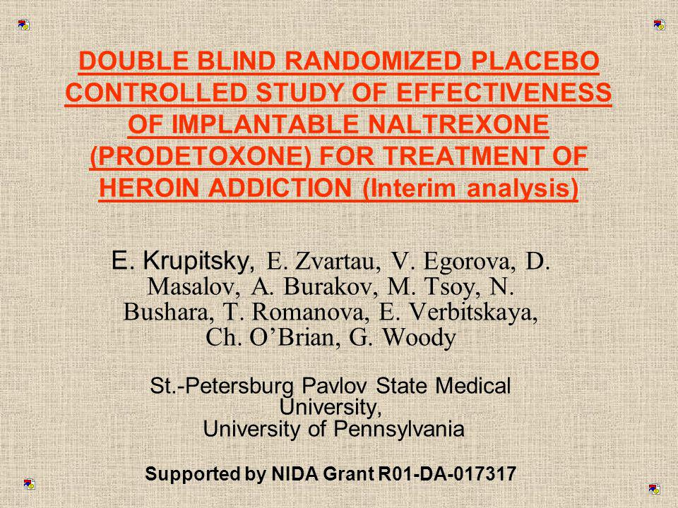 DOUBLE BLIND RANDOMIZED PLACEBO CONTROLLED STUDY OF EFFECTIVENESS OF IMPLANTABLE NALTREXONE (PRODETOXONE) FOR TREATMENT OF HEROIN ADDICTION (Interim analysis)