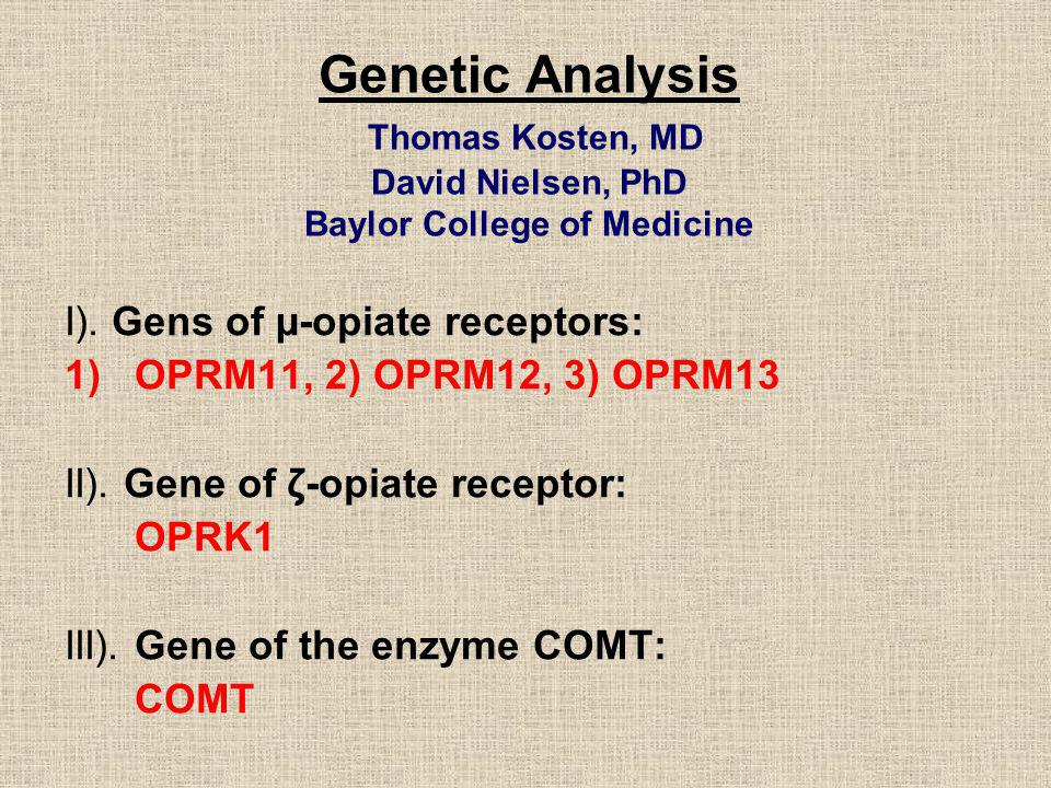 Genetic Analysis Thomas Kosten, MD David Nielsen, PhD Baylor College of Medicine