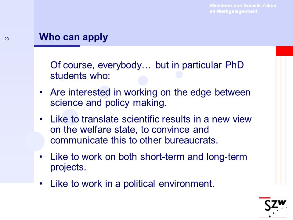 Who can apply Of course, everybody… but in particular PhD students who: Are interested in working on the edge between science and policy making.