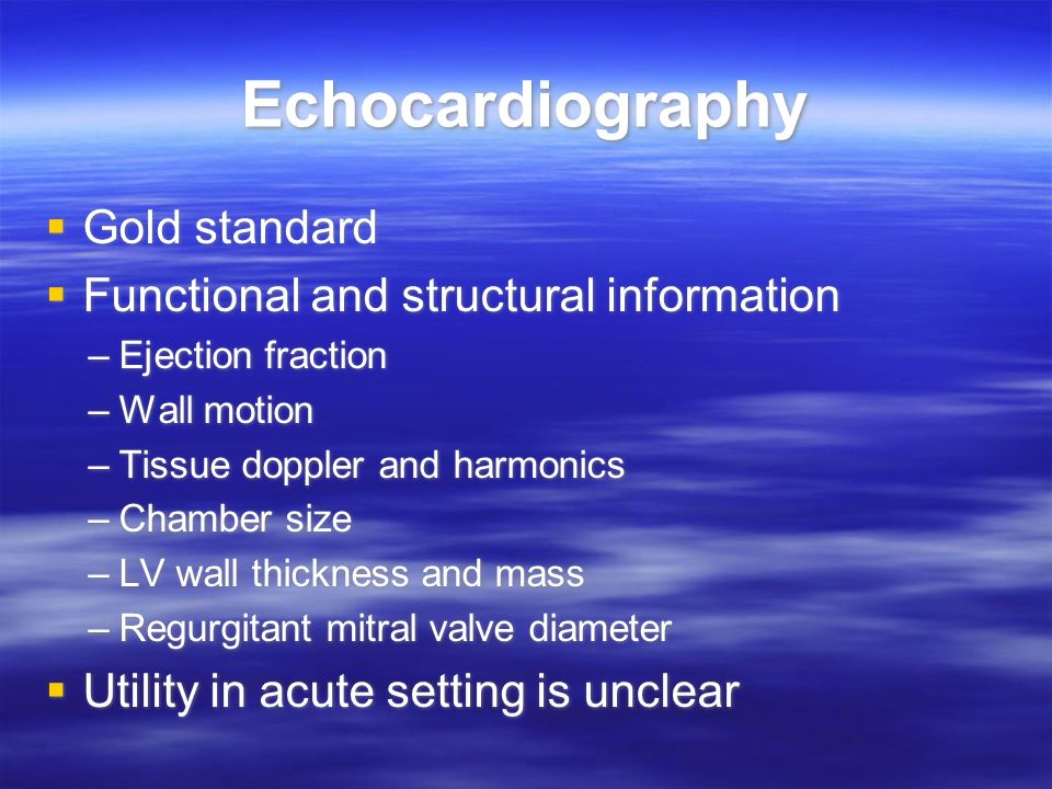 Echocardiography Gold standard Functional and structural information