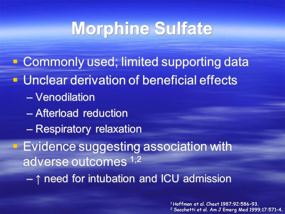 Morphine Sulfate Commonly used; limited supporting data