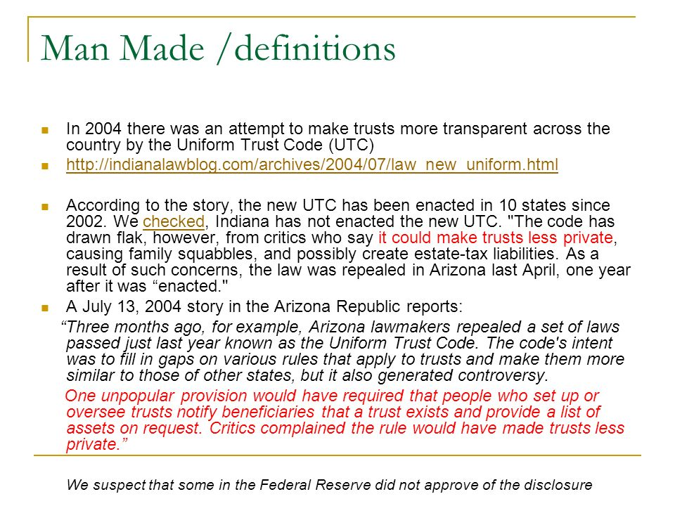 Man Made /definitionsIn 2004 there was an attempt to make trusts more transparent across the country by the Uniform Trust Code (UTC)