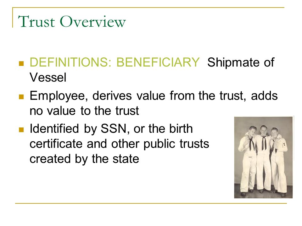 Trust Overview DEFINITIONS: BENEFICIARY Shipmate of Vessel