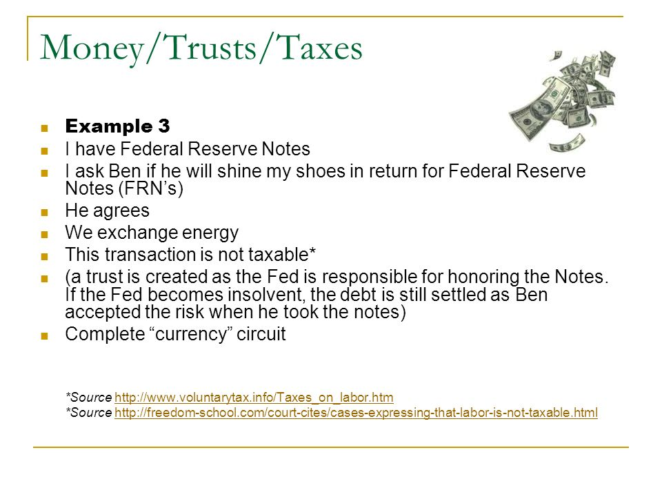 Money/Trusts/Taxes Example 3 I have Federal Reserve Notes