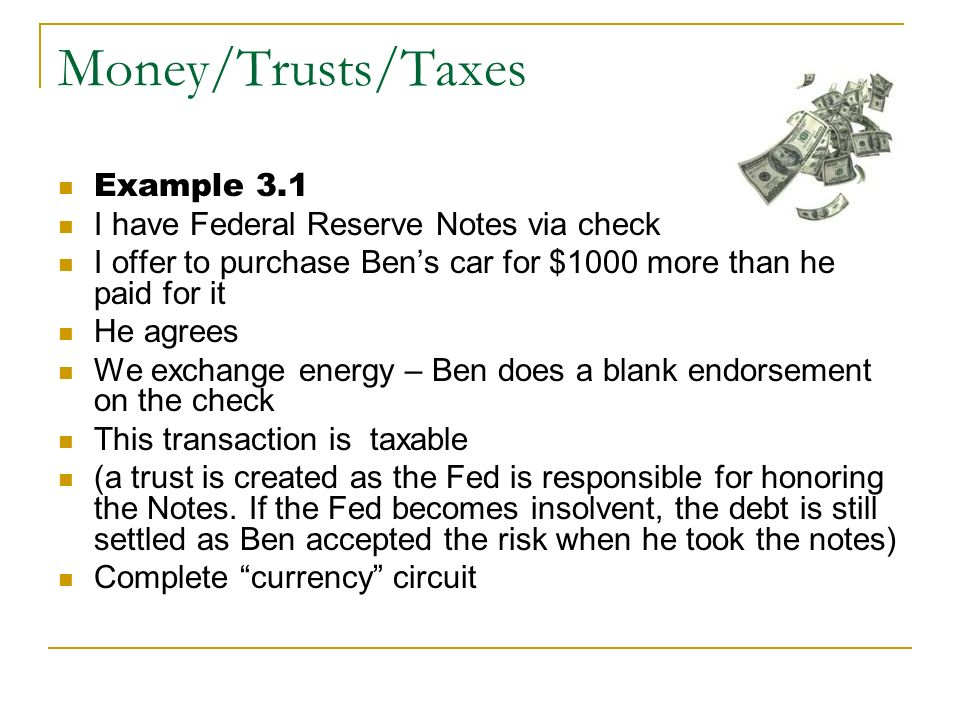 Money/Trusts/Taxes Example 3.1 I have Federal Reserve Notes via check