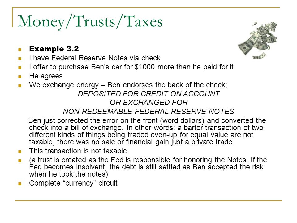 Money/Trusts/Taxes Example 3.2 I have Federal Reserve Notes via check