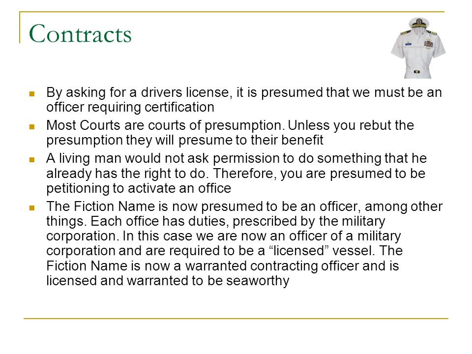 Contracts By asking for a drivers license, it is presumed that we must be an officer requiring certification.