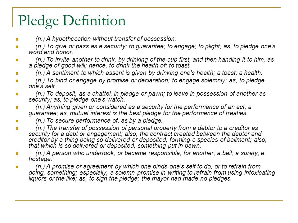 Pledge Definition (n.) A hypothecation without transfer of possession.