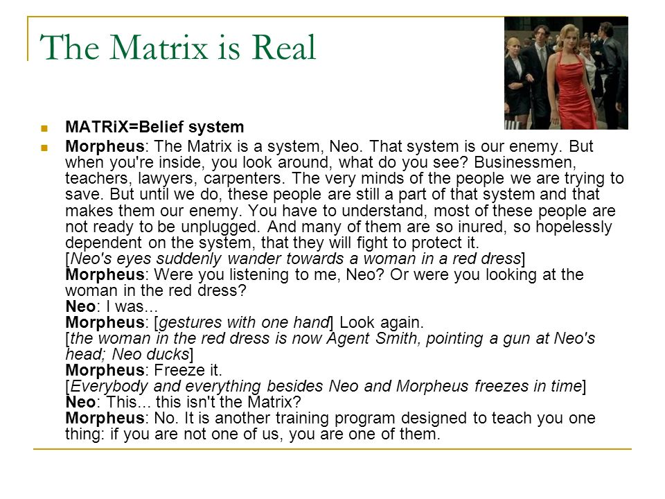 The Matrix is Real MATRiX=Belief system