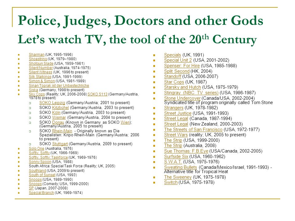 Police, Judges, Doctors and other Gods Let's watch TV, the tool of the 20th Century