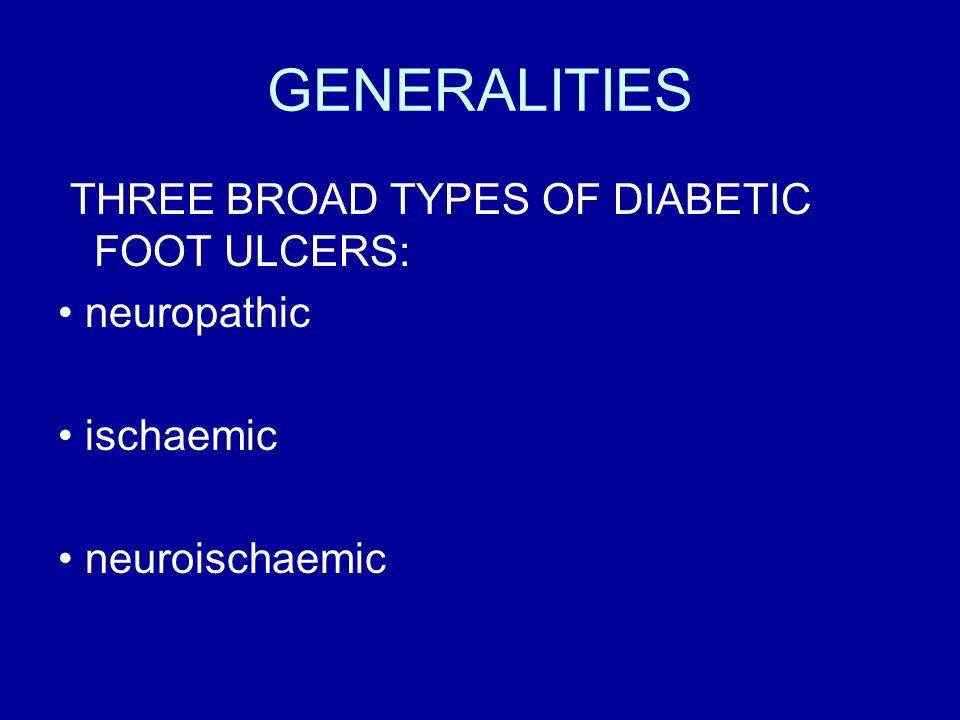 GENERALITIES THREE BROAD TYPES OF DIABETIC FOOT ULCERS: • neuropathic