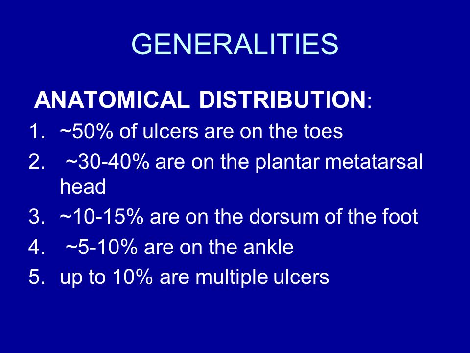 GENERALITIES ANATOMICAL DISTRIBUTION: ~50% of ulcers are on the toes