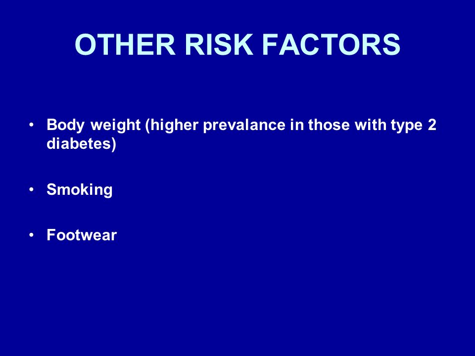 OTHER RISK FACTORS Body weight (higher prevalance in those with type 2 diabetes) Smoking Footwear