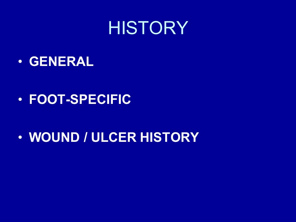 HISTORY GENERAL FOOT-SPECIFIC WOUND / ULCER HISTORY