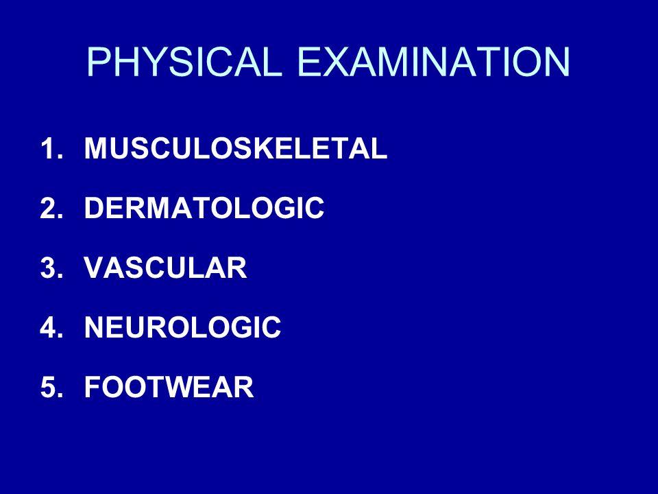 PHYSICAL EXAMINATION MUSCULOSKELETAL DERMATOLOGIC VASCULAR NEUROLOGIC
