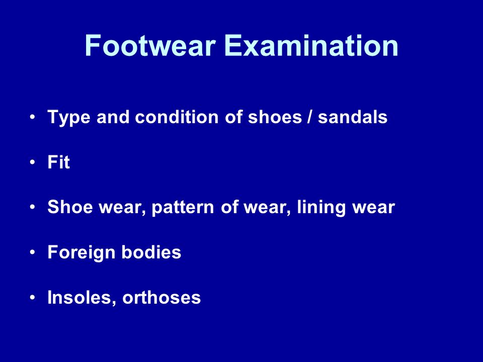 Footwear Examination Type and condition of shoes / sandals Fit
