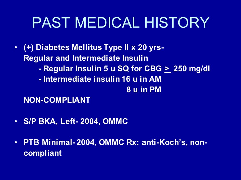 PAST MEDICAL HISTORY (+) Diabetes Mellitus Type II x 20 yrs-
