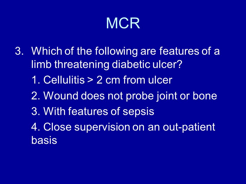 MCR Which of the following are features of a limb threatening diabetic ulcer 1. Cellulitis > 2 cm from ulcer.
