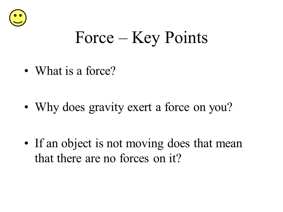 Force – Key Points What is a force