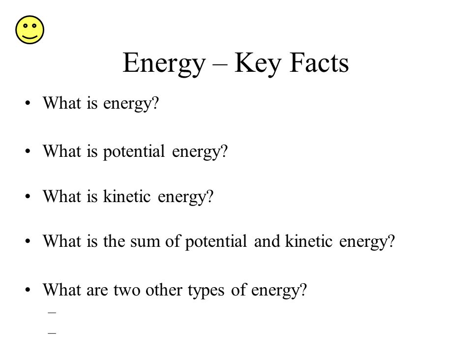 Energy – Key Facts What is energy What is potential energy