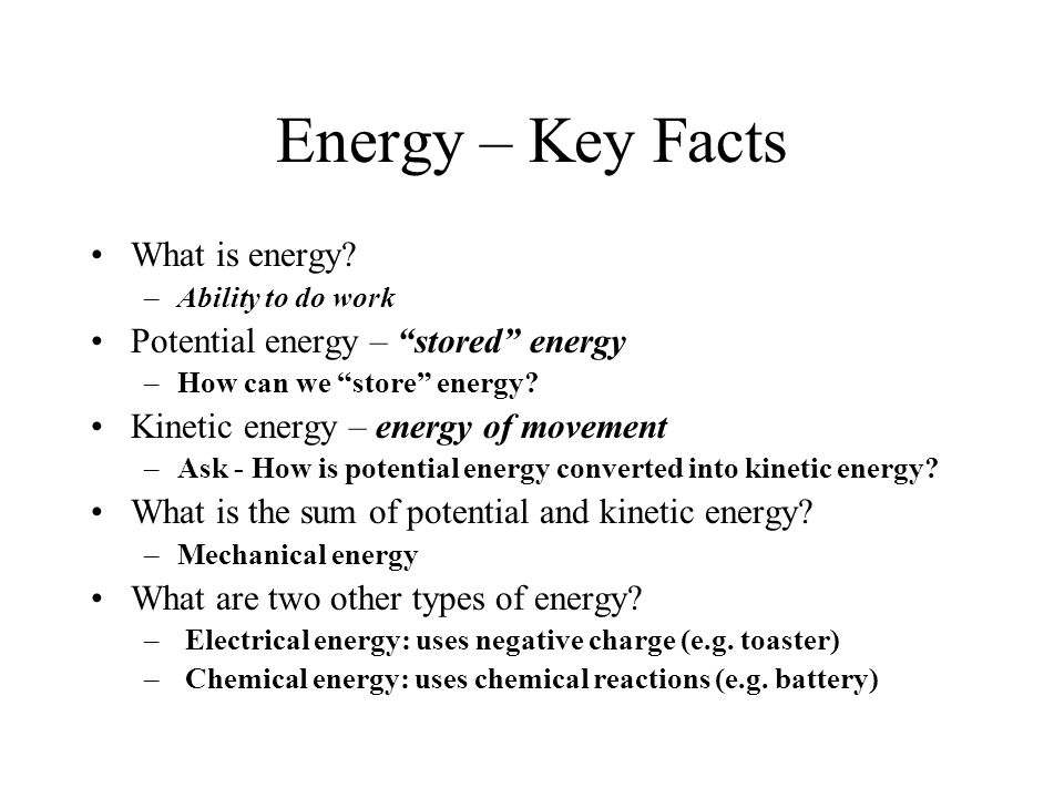 Energy – Key Facts What is energy Potential energy – stored energy