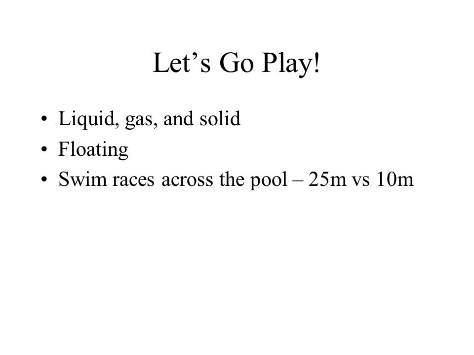 Let's Go Play! Liquid, gas, and solid Floating