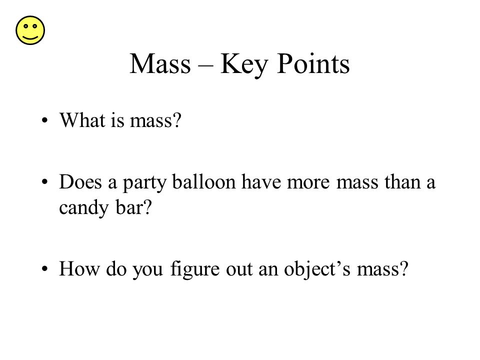 Mass – Key Points What is mass