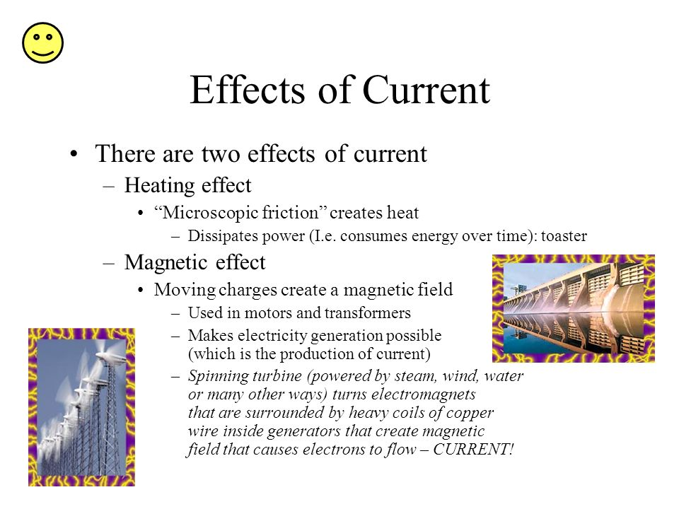 Effects of Current There are two effects of current Heating effect