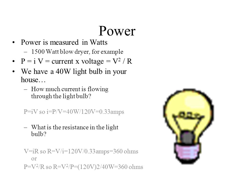 Power Power is measured in Watts P = i V = current x voltage = V2 / R