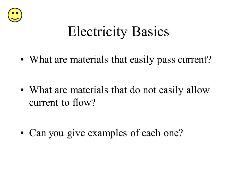 Electricity Basics What are materials that easily pass current
