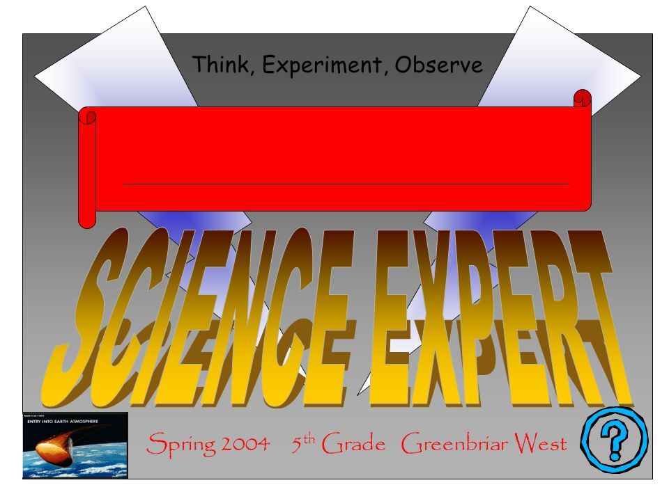 SCIENCE EXPERT Think, Experiment, Observe