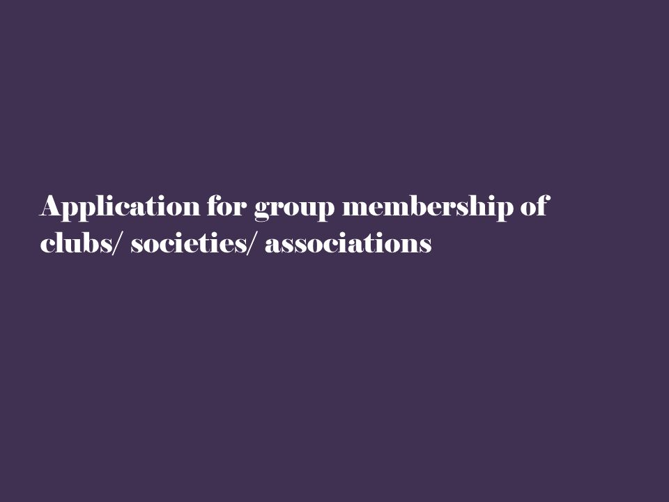 Application for group membership of clubs/ societies/ associations
