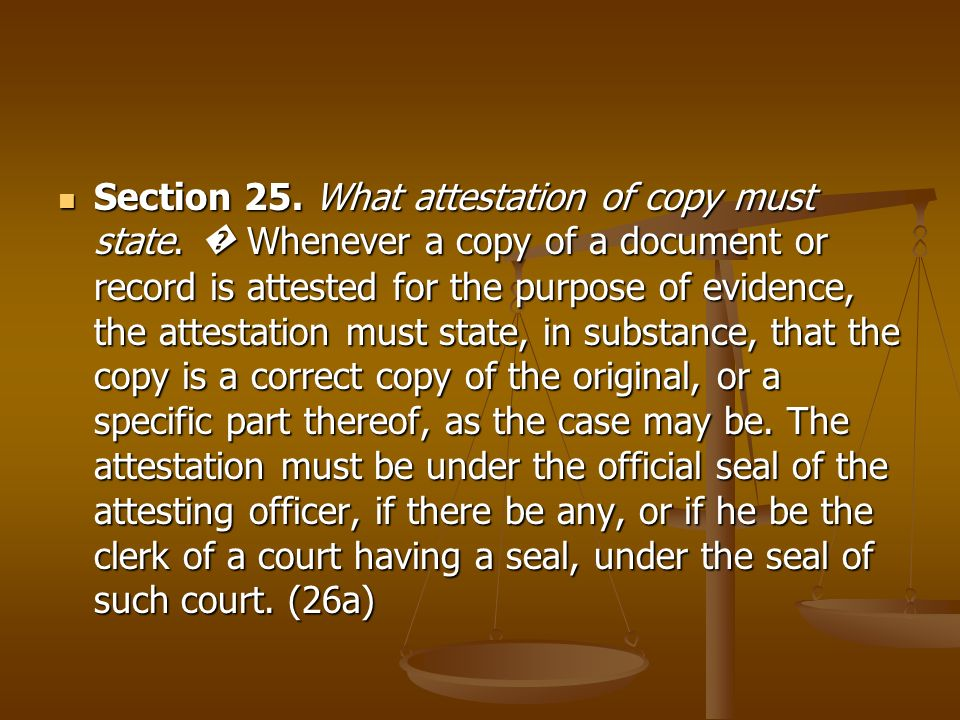 Section 25. What attestation of copy must state