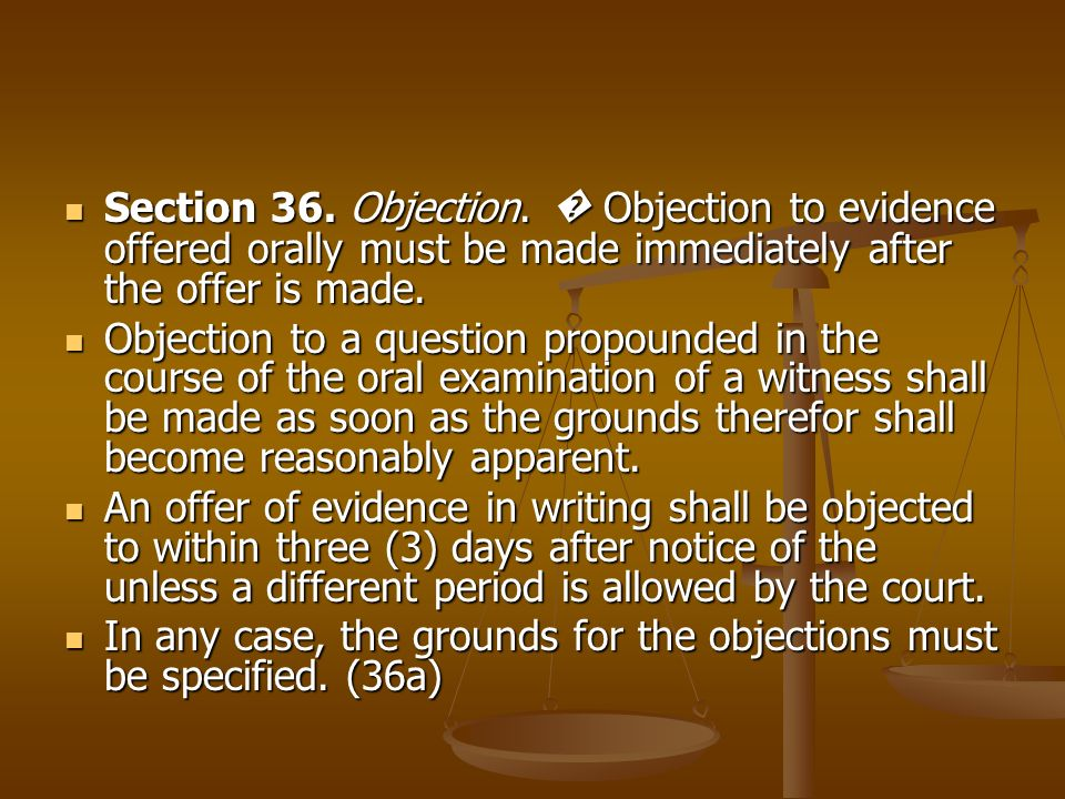 Section 36. Objection. � Objection to evidence offered orally must be made immediately after the offer is made.