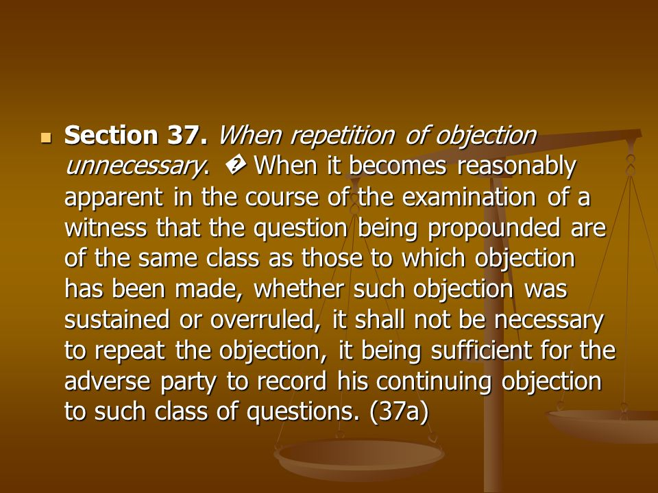 Section 37. When repetition of objection unnecessary