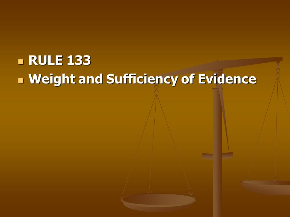 RULE 133 Weight and Sufficiency of Evidence