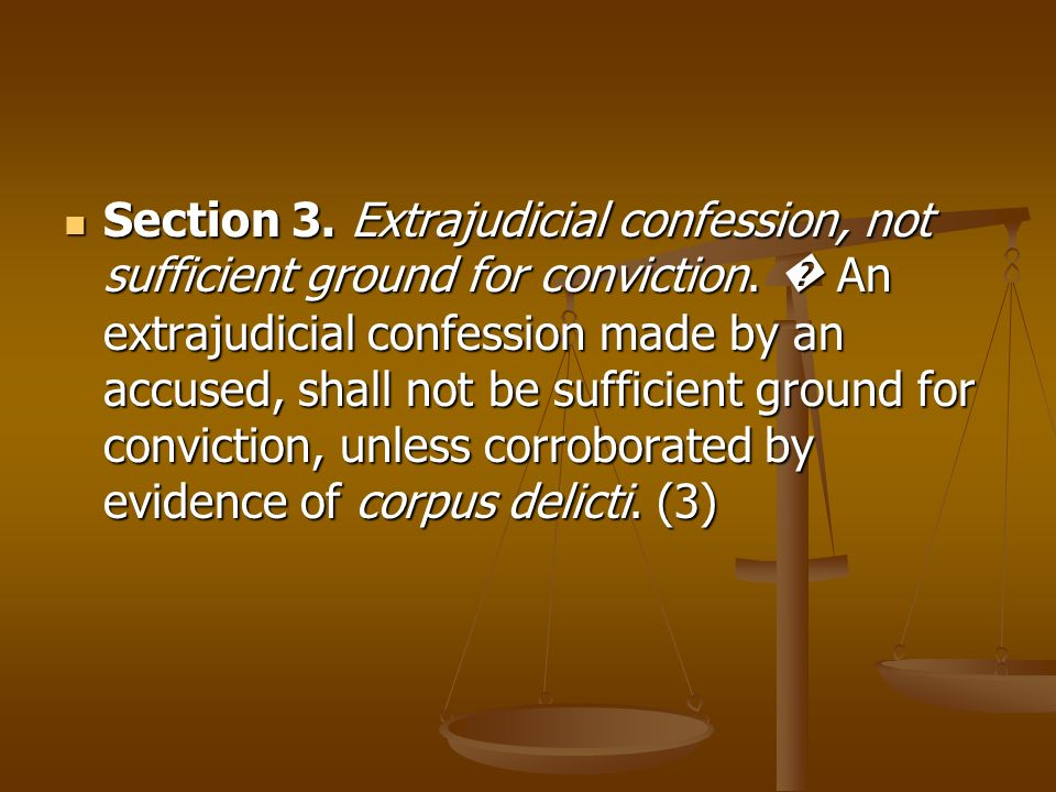 Section 3. Extrajudicial confession, not sufficient ground for conviction.