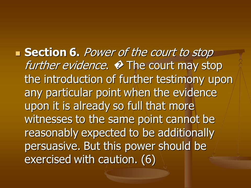 Section 6. Power of the court to stop further evidence